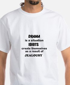Drama is for Jealous Idiots Shirt