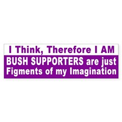 I Think, Bushies Don't Bumper Bumper Sticker