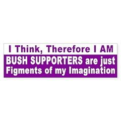 I Think, Bushies Don't Bumper Bumper Sticker