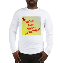 Must Buy More Ammo Long Sleeve T-Shirt
