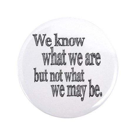 "Shakespeare Know Not What We May Be 3.5"" Button"