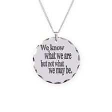 Shakespeare Know Not What We May Be Necklace