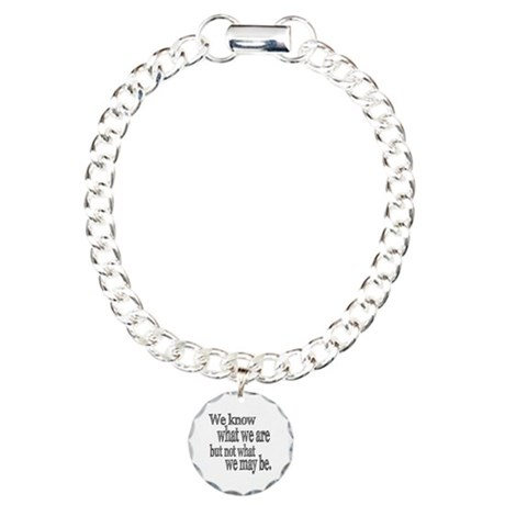 Shakespeare Know Not What We May Be Charm Bracelet