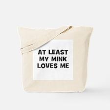 At Least My Mink Loves Me Tote Bag