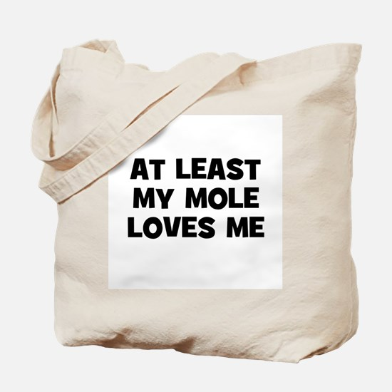 At Least My Mole Loves Me Tote Bag