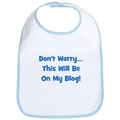 Don't Worry, This Will Be On Bib