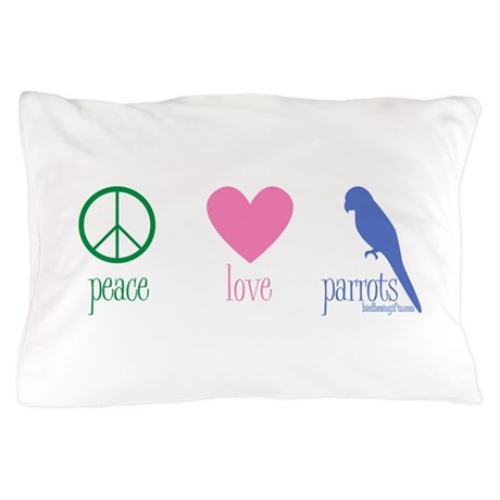 Peace, Love, Parrots Pillow Case