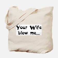 Your Wife blew me... hope you Tote Bag
