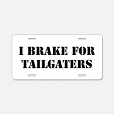 I Brake for Tailgaters Aluminum License Plate