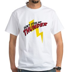 Don't steal my thunder White T-Shirt