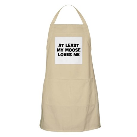 At Least My Moose Loves Me BBQ Apron