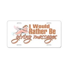 Rather Be Giving Massages Aluminum License Plate