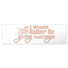 Rather Be Giving Massages Bumper Sticker
