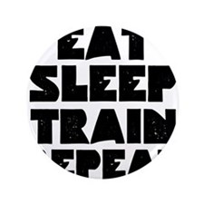 "EAT SLEEP TRAIN REPEAT 3.5"" Button"