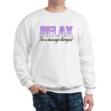 Relax... I'm a massage therapist Sweatshirt
