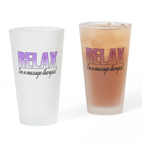 Relax... I'm a massage therapist Drinking Glass