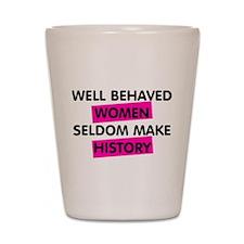 Well Behaved Women Shot Glass