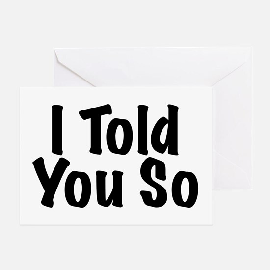 Told You So Greeting Card