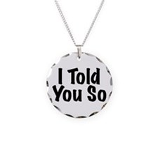 Told You So Necklace