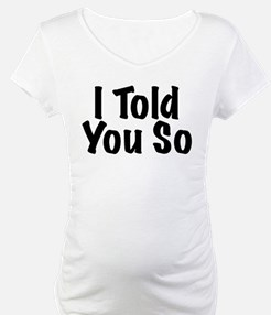 Told You So Shirt
