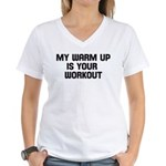 my warm up is your workout Women's V-Neck T-Shirt