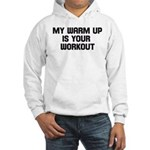 my warm up is your workout Hooded Sweatshirt