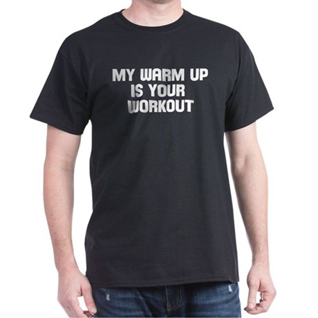 my warm up is your workout Dark T-Shirt