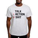 Talk - Action = Shit Light T-Shirt