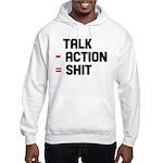 Talk - Action = Shit Hooded Sweatshirt