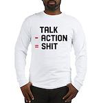 Talk - Action = Shit Long Sleeve T-Shirt