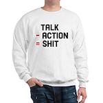 Talk - Action = Shit Sweatshirt