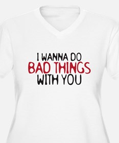 i wanna do bad things T-Shirt