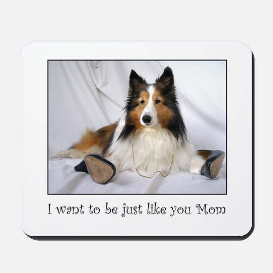 Just like you Mom! Mousepad