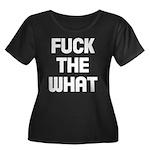 Fuck the what Women's Plus Size Scoop Neck Dark T-