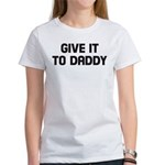 Give it to daddy Women's T-Shirt