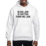 Blow job is better than no jo Hooded Sweatshirt