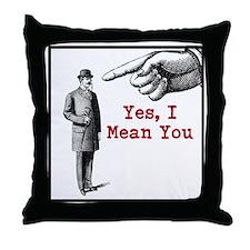 I Mean You Throw Pillow