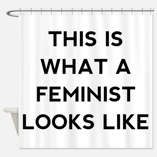 What a feminist looks like Shower Curtain