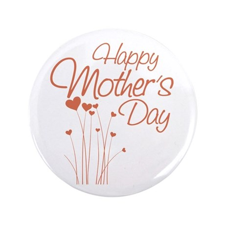 "Happy Mothers Day 3.5"" Button"