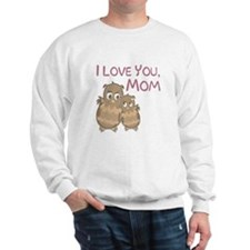 Mothers Day I Love You Sweatshirt