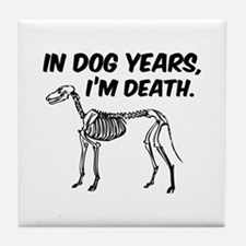 In Dog Years I'm Death Tile Coaster