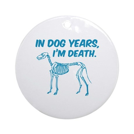 In Dog Years I'm Death Ornament (Round)