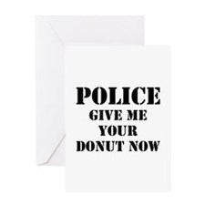 Police give me your donut now Greeting Card
