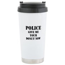 Police give me your donut now Travel Mug