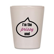I'm the prissy one! Shot Glass