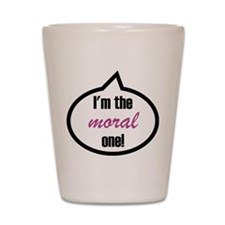 I'm the moral one! Shot Glass