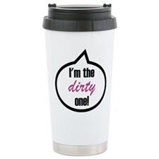 I'm the dirty one! Travel Mug
