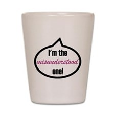 I'm the misunderstood one! Shot Glass