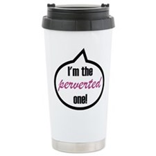 I'm the perverted one! Travel Mug
