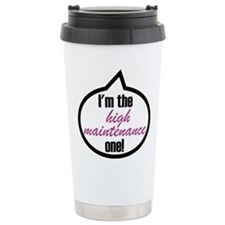 I'm the high maintenance one! Travel Mug